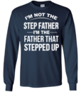 I'm not the step father I'm the father that stepped up tshirt, tank, hoodie