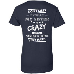 Don't Mess With Me My Sister Is Crazy TShirt, Hoodie, Tank