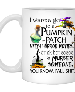 I Wanna Go To A Pumpkin Patch Watch Horror Movies Coffee Mugs