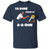 Ya Done Messed Up AARon tshirt, tank, hoodie