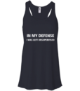 In my defense I Was Left Unsupervised tshirt, tank, hoodie