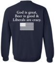 God is Great, Beer is good & Liberals are crazy tshirt, vneck, tank, hoodie