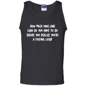 How much xans and lean do you have to do tshirt, tank, hoodie