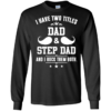 I have two titles DAD and STEP DAD and I rock them both tshirt, tank, hoodie