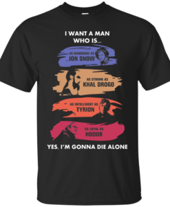 Game Of Thrones I want a man who is as handsome as JonSnow Tshirt, tank, hoodie