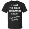 I Have Right To Remain Silent, Just Dont Have Ability tshirt, tank, hoodie
