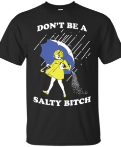 Don't be a salty bitch shirt, tank, sweater