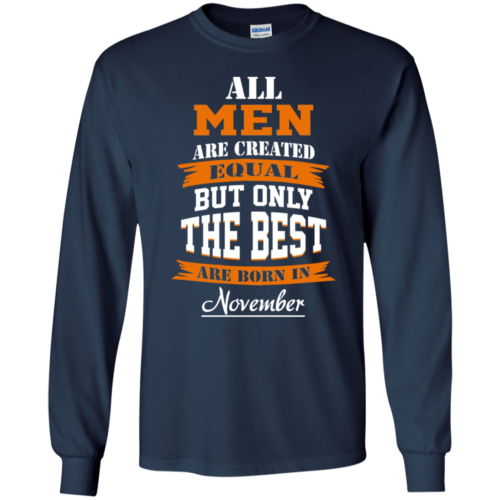 All Men Are Created Equal but Only The Best Are Born in November Tshirt, Tank, Hoodie