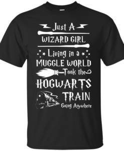 Just A Wizard Girl Living in a Muggle World Took the Hogwart Train Going Anywhere Tshirt, Tank, Hoodie