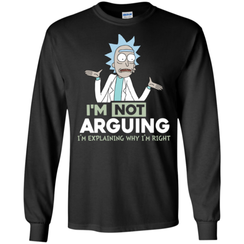 Rick And Morty – I'm Not Arguing I'm Explaining Why I'm Right Tshirt, Tank, Hoodie