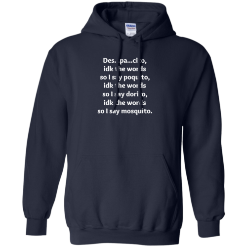 Despacito idk the words so I say poquito so I say dorito tshirt, tank, hoodie