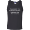 People say Im condescending That means I talk down to people tshirt, tank, hoodie