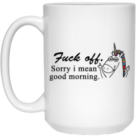 Unicorn Mug Fuck Off Sorry I Mean Good Morning Coffee Mugs