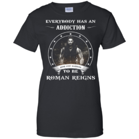 Roman Reigns shirts Everybody has an addiction mine just happens to be Roman Reigns t shirt, tank, hoodie