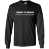 Awesome Tee I meant to behave but there were too many other options tshirt, tank, hoodie