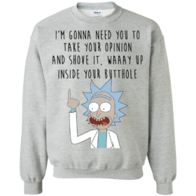 Rick and Morty I'm gonna need you to take your opinion tshirt, tank, hoodie