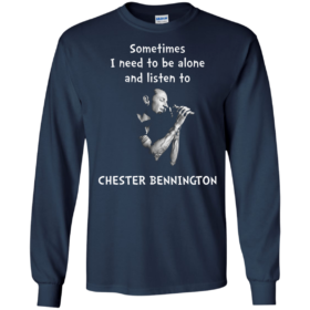 Sometimes i need to be alone and listen to Chester Bennington tshirt, tank, hoodie