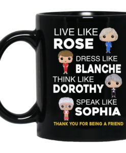 The Golden Girls Live Like Rose Dress Like Branche Coffee Mugs