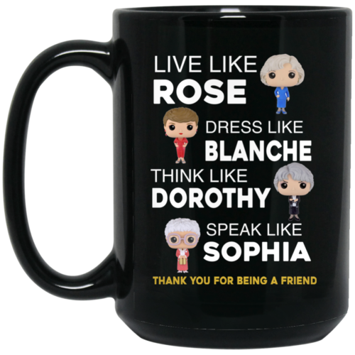 The Golden Girls Live Like Rose Dress Like Branche Coffee Mugs