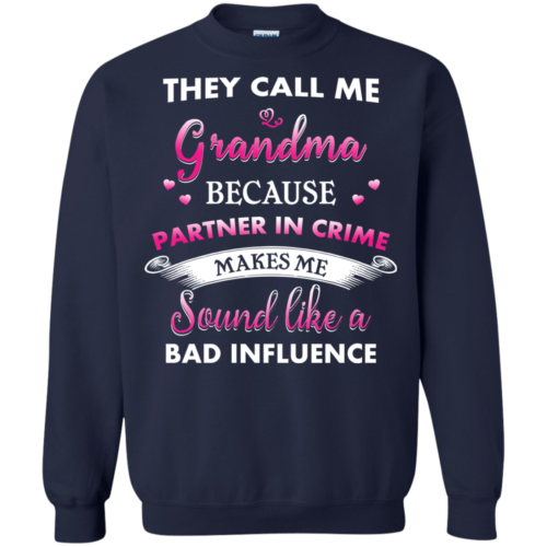 They Call Me Grandma Because Partner In Crime Makes Me Sound Like A Bad Influence Tshirt, Tank, Hoodie