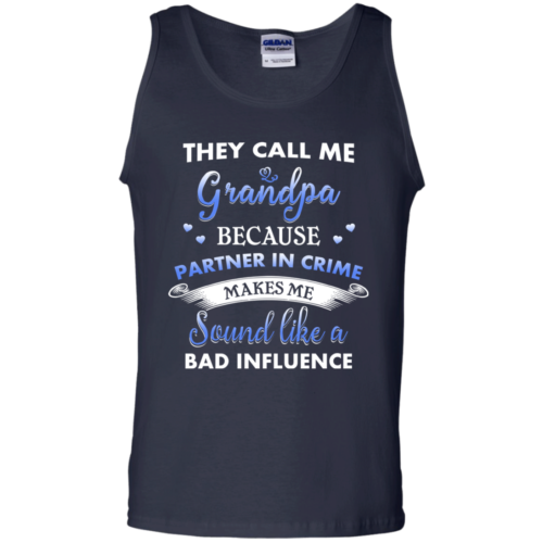 They Call Me Grandpa Because Partner In Crime Makes Me Sound Like A Bad Influence Tshirt, Tank, Hoodie