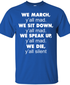 We March Y'all Mad We Sit Down Y'all Mad TShirt, Tank, Hoodie