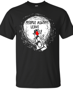 People Always Leave tshirt, tank, hoodie