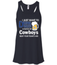 I just want to drink beer and watch my Cowboys beat your team's ass tshirt, tank, hoodie