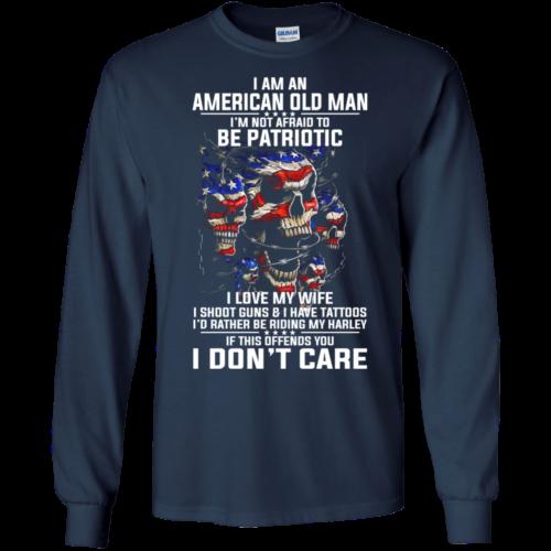 I Am An American Old Man I'm Not Afraid To Be Patroptic Tshirt, Tank, Hoodie