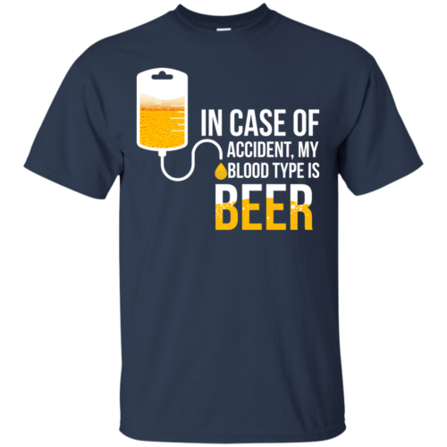 Love Beer: In Case Of Accident My Blood Type Is Beer Tshirt, Tank, Sweater