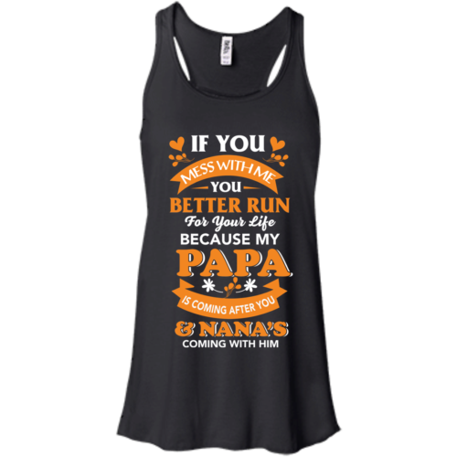 If your mess with me my Papa is coming after you tshirt, tank, sweater