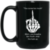 You curse too much,Bitch – you breathe too much shut the fuck up coffee mug