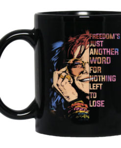Janis Joplin Freedom's just another word for nothing left to lose coffee mugs