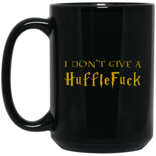 I dont give a hufflefuck (hufflepuff) coffee mugs