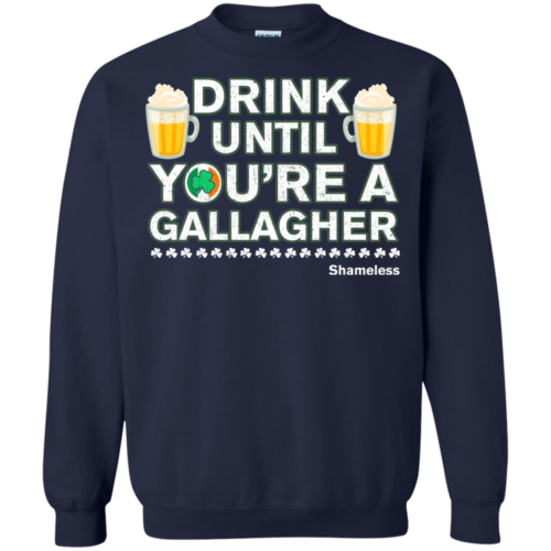 Drink Until Youre a Gallagher Shameless Tshirt, Sweater, Long Sleeve