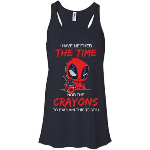 DeadPool: I Have Neither The Time Nor The Crayons To Explain This To You Tshirt, Tank, Sweater