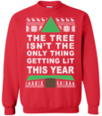 The Tree Isn't The Only Thing Getting Lit This Year Christmas Sweater, Hoodie
