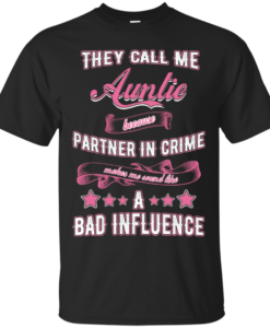 They call me auntie because partner in crime makes me sound like a bad influence T shirt,Tank, Hoodies
