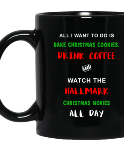 All i want to do is bake christmas cookies and watch hallmark christmas movies all day coffee mug