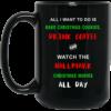 All i want to do is bake christmas cookies and watch hallmark christmas movies all day coffee mug
