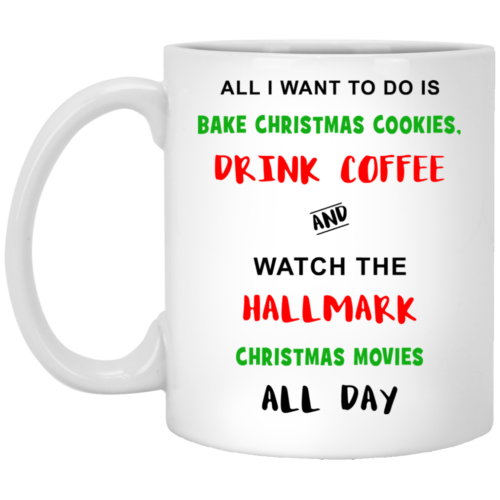 All i want to do is bake christmas cookies and watch hallmark christmas movies all day white coffee mugs