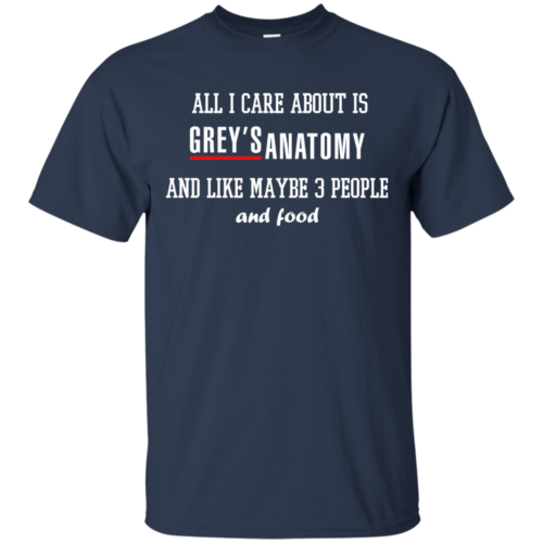 All i care about is Grey's Anatomy and maybe 3 people tshirt, tank, sweater
