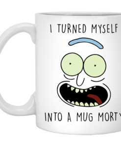 Rick and Morty Mugs: I Turned Myself Into A Mug Morty Coffee Mugs