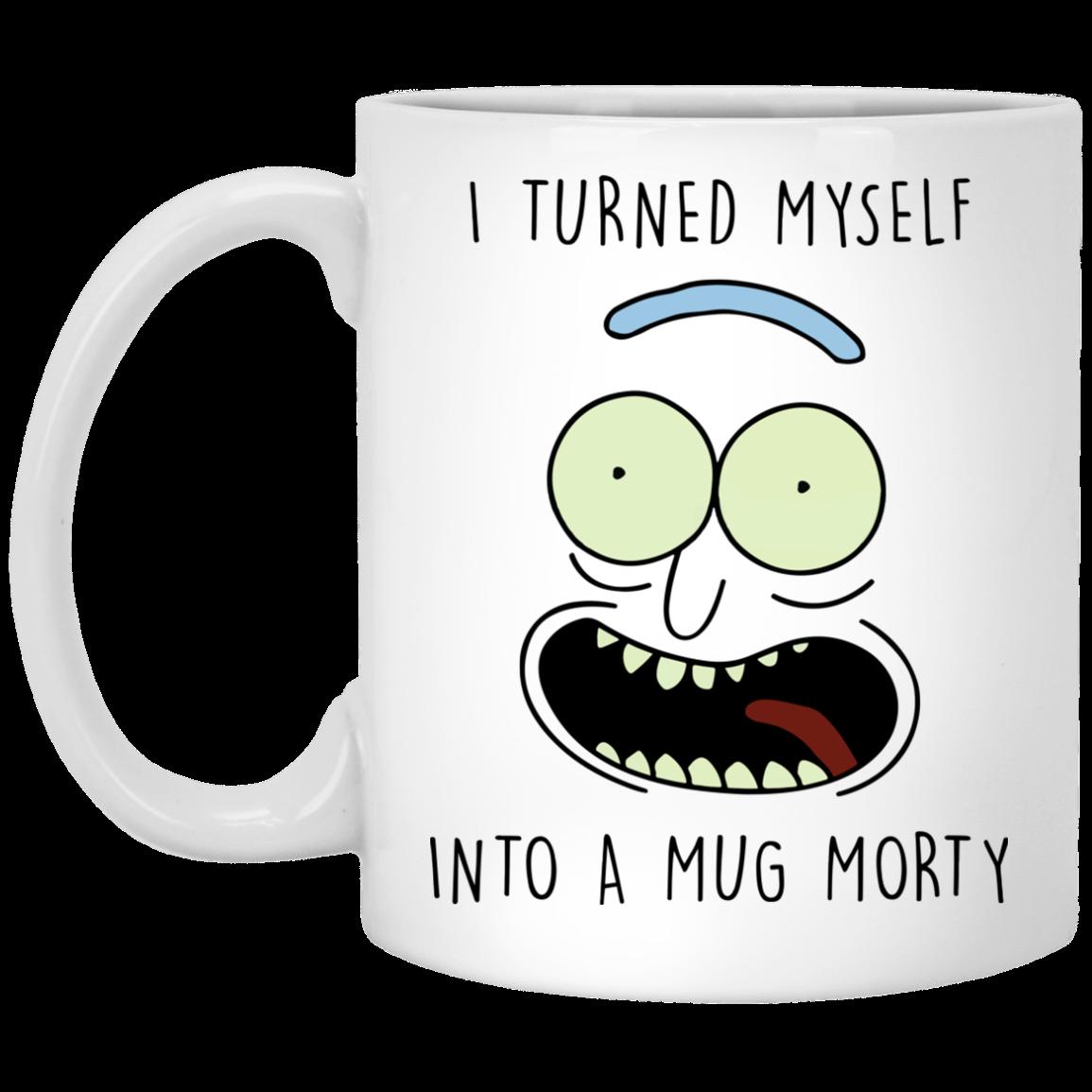 Rick And Morty Mugs I Turned Myself Into A Mug Morty