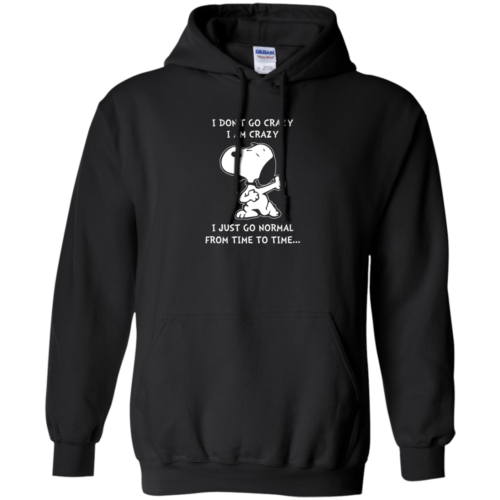 Snoopy : I don't go crazy, I am crazy, I just go normal from time to time t shirt, tank, hoodie