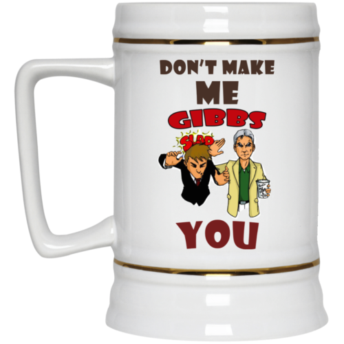 Don't make me gibbs slap you coffee mugs