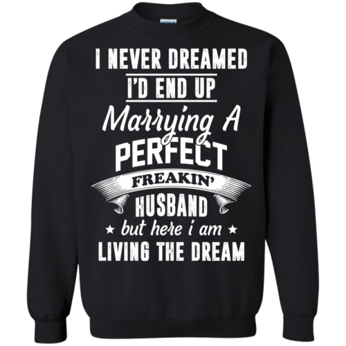 I Never Dreamed I'd End Up Marrying A Perfect Freakin's Husband Tshirt, Tank