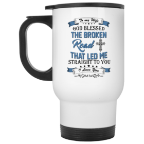 To my Wife God Blessed The Broken Road That Led Me Straight To You Coffee Mugs