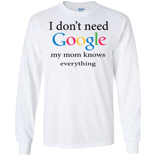 I don't need my mom knows everything T shirt, Tank, Hoodie