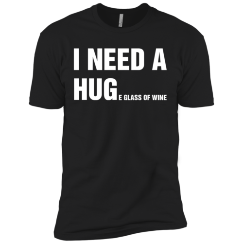 I Need A Huge Glass Of Wine t shirt, tank, long sleeve